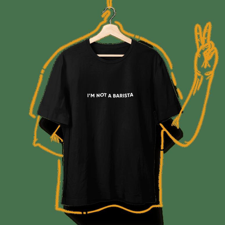 I'm not a barista t-shirt